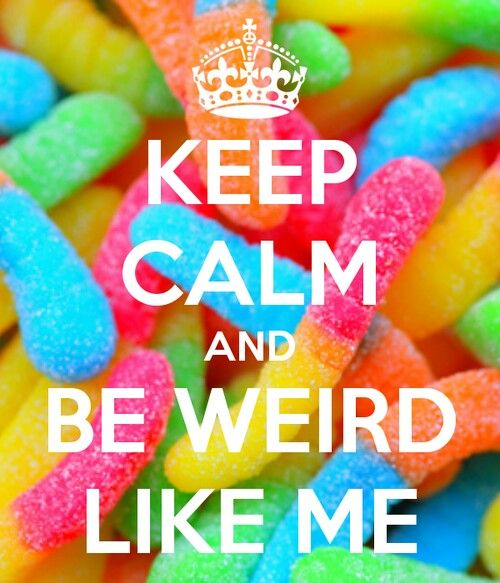 There is nothing wrong with being weird, this weekend has taught me that!!