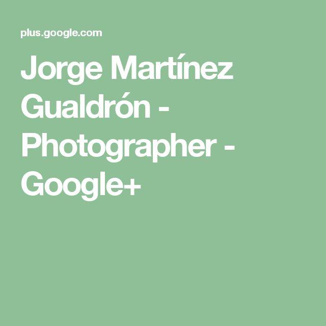 Jorge Martínez Gualdrón - Photographer - Google+