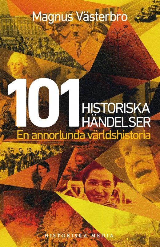 101 Historiska händelser - En annorlunda världshistoria av Magnus Västerbro. Från Historiska Media.