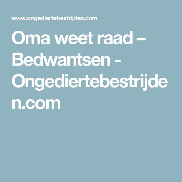 Oma weet raad – Bedwantsen - Ongediertebestrijden.com