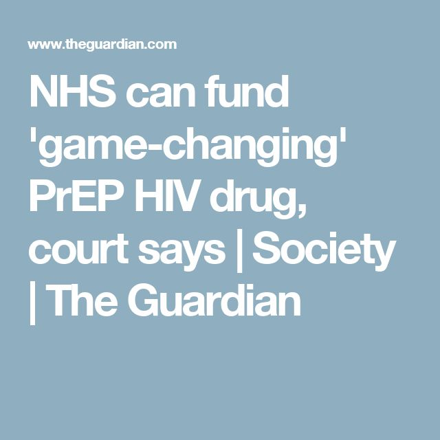 NHS can fund 'game-changing' PrEP HIV drug, court says | Society | The Guardian