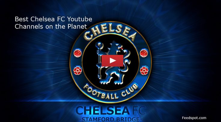 Top 25 Chelsea FC YouTube Channels For Chelsea Fans
