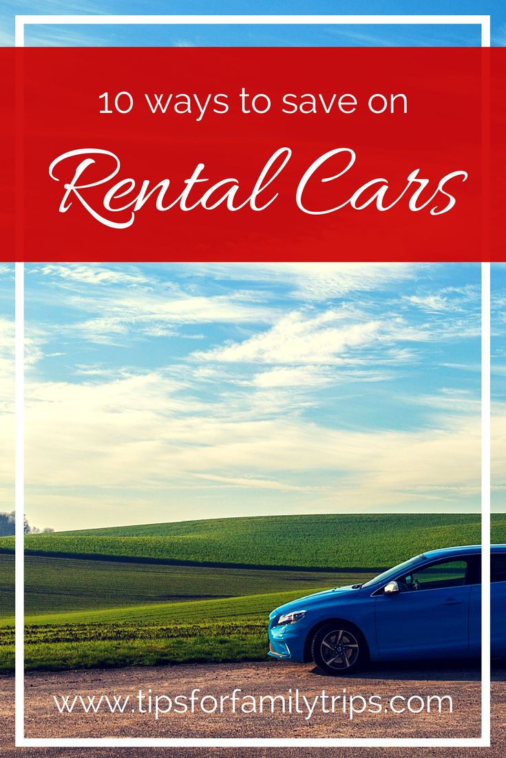 10 tips to help you save money on your next rental car | tipsforfamilytrips.com | family vacation | spring break | summer vacation | car rental deals | car rental prices | rental car prices