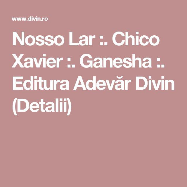 Nosso Lar :. Chico Xavier :. Ganesha :. Editura Adevăr Divin (Detalii)