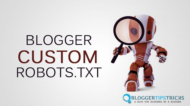 Blogspot Users Learn How To Add Custom Robots.Txt File Code in Blogger with Detailed Information about this Blogging Term, Its uses and Benefits.