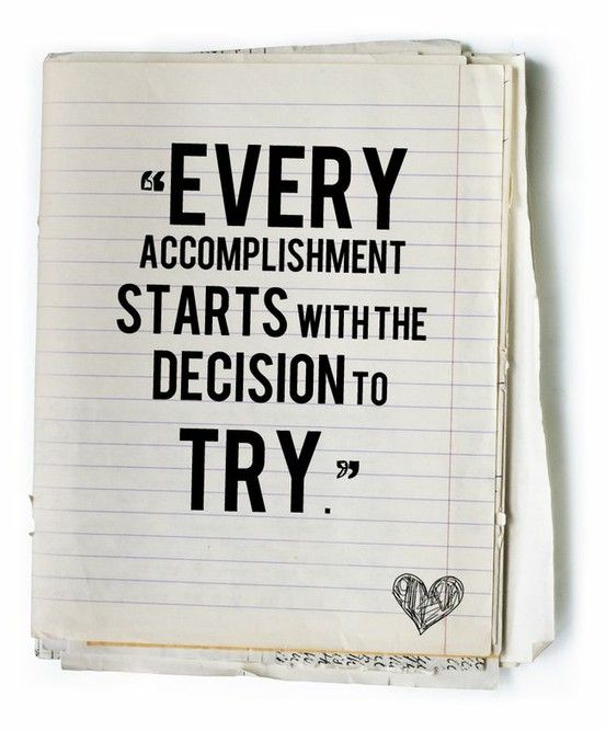 Every accomplishment starts with the decision to try motivation