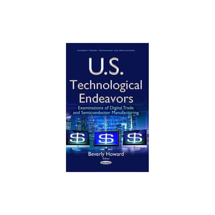 U.s. Technological Endeavors : Examinations of Digital Trade and Semiconductor Manufacturing (Paperback)