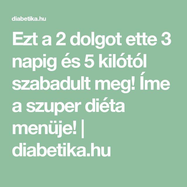 Ezt a 2 dolgot ette 3 napig és 5 kilótól szabadult meg! Íme a szuper diéta menüje! | diabetika.hu