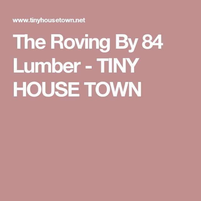 The Roving By 84 Lumber - TINY HOUSE TOWN