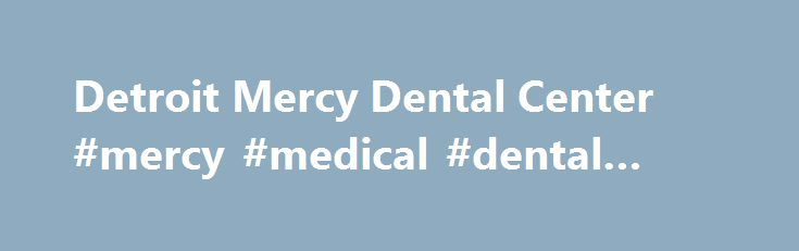 Detroit Mercy Dental Center #mercy #medical #dental #clinic http://wyoming.remmont.com/detroit-mercy-dental-center-mercy-medical-dental-clinic/  # Schedule a Screening: 2700 Martin Luther King Jr. Blvd Detroit, MI 48208 Phone: (313) 494-6700 Thank you for your interest in the patient care services offered at the University of Detroit Mercy School of Dentistry. Our clinics provide patient-centered care and a wide range of comprehensive dental services in a state-of-the-art facility. Most of…
