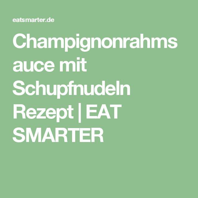 Champignonrahmsauce mit Schupfnudeln Rezept   EAT SMARTER