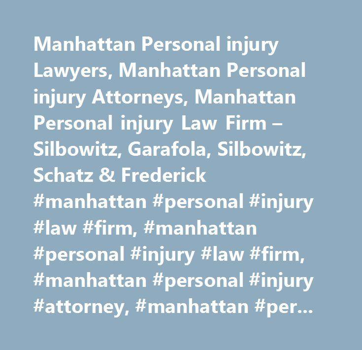 Manhattan Personal injury Lawyers, Manhattan Personal injury Attorneys, Manhattan Personal injury Law Firm – Silbowitz, Garafola, Silbowitz, Schatz & Frederick #manhattan #personal #injury #law #firm, #manhattan #personal #injury #law #firm, #manhattan #personal #injury #attorney, #manhattan #personal #injury #attorney, #manhattan #personal #injury #lawyer, #manhattan #personal #injury #lawyer, #manhattan #personal #injury #compensation, #manhattan #personal #injury #compensation, #manhattan…