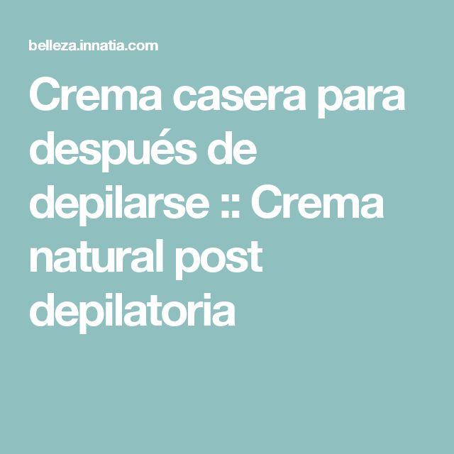 Crema casera para después de depilarse :: Crema natural post depilatoria