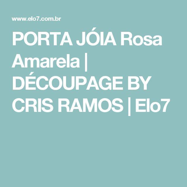 PORTA JÓIA Rosa Amarela | DÉCOUPAGE BY CRIS RAMOS | Elo7