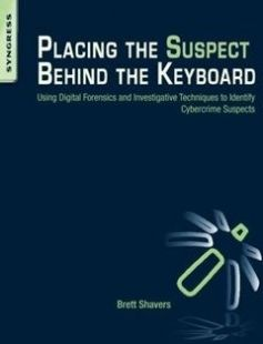 Placing the Suspect Behind the Keyboard: Using Digital Forensics and Investigative Techniques to Identify Cybercrime Suspects 1st Edition free download by Brett Shavers ISBN: 9781597499859 with BooksBob. Fast and free eBooks download.  The post Placing the Suspect Behind the Keyboard: Using Digital Forensics and Investigative Techniques to Identify Cybercrime Suspects 1st Edition Free Download appeared first on Booksbob.com.