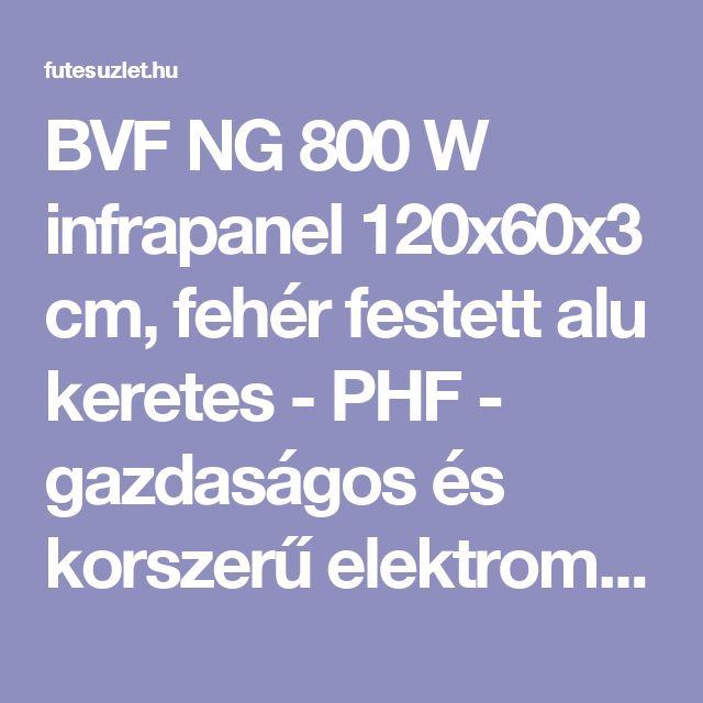 BVF NG 800 W infrapanel 120x60x3 cm, fehér festett alu keretes - PHF - gazdaságos és korszerű elektromos fűtés, villanyfűtések
