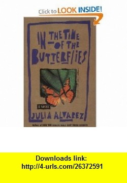 In the Time of the Butterflies (9781565120389) Julia Alvarez , ISBN-10: 1565120388  , ISBN-13: 978-1565120389 ,  , tutorials , pdf , ebook , torrent , downloads , rapidshare , filesonic , hotfile , megaupload , fileserve