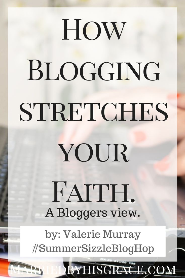 How Blogging can stretch your own Faith.