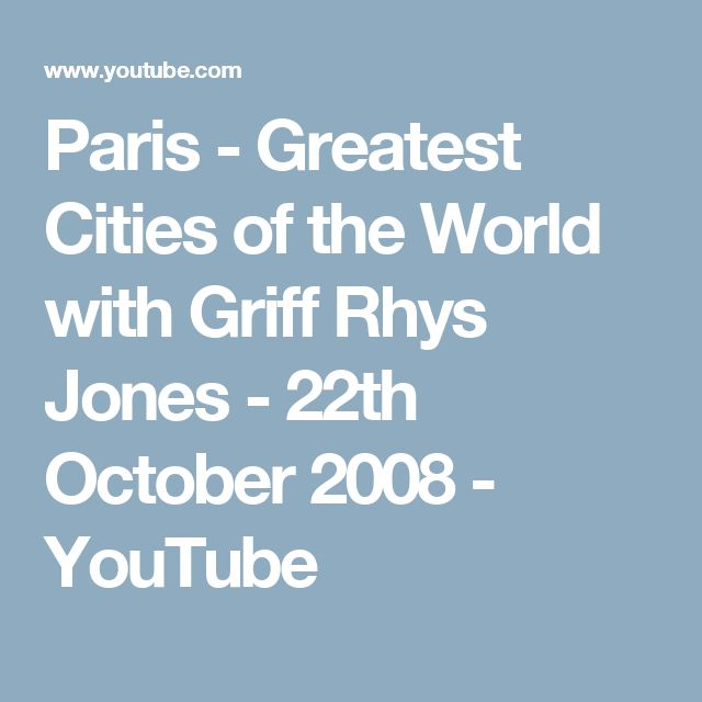 Paris - Greatest Cities of the World with Griff Rhys Jones - 22th October 2008 - YouTube