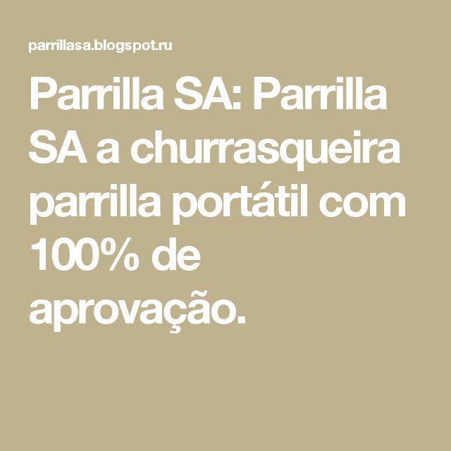 Parrilla SA: Parrilla SA a churrasqueira parrilla portátil com 100% de aprovação.