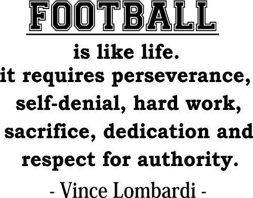 "Vince Lombardi "" Football is like life. It requires perseverance, self-denial, hard work, sacrifice, dedication and respect for authority . "" inspirational football coach wall quotes art sayings vinyl decals stickers by Epic Designs, http://www.amazon.com/dp/B00BEBA5SQ/ref=cm_sw_r_pi_dp_X9Mhrb14ZHF4B"
