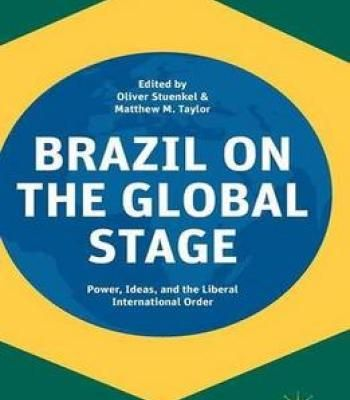 Brazil On The Global Stage: Power Ideas And The Liberal International Order PDF