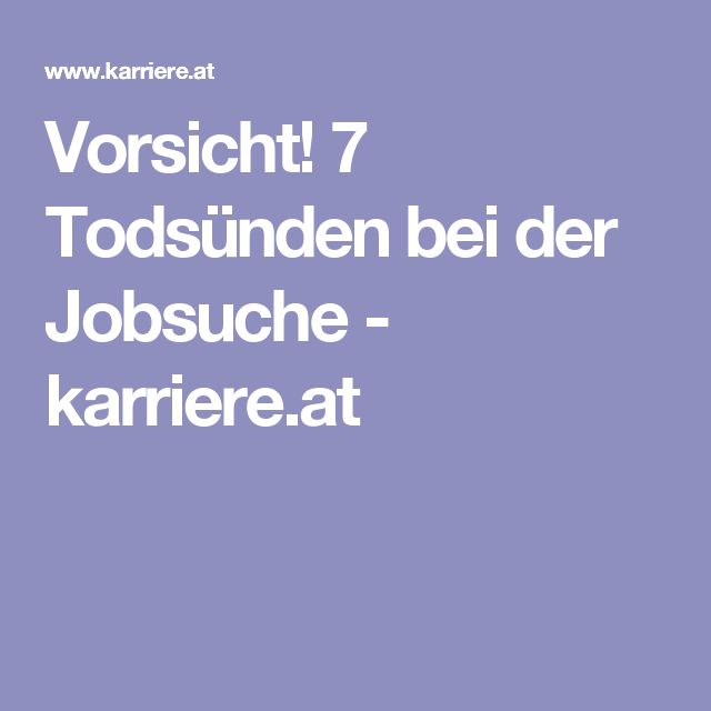 Vorsicht! 7 Todsünden bei der Jobsuche - karriere.at