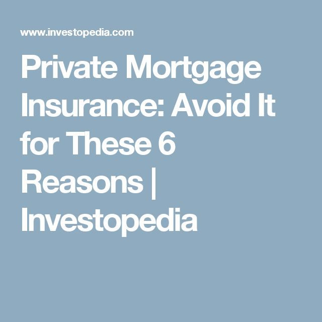 Private Mortgage Insurance: Avoid It for These 6 Reasons | Investopedia