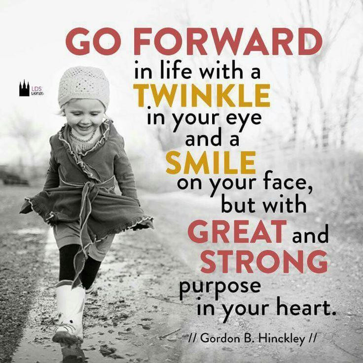 """""""Go forward in life with a twinkle in your eye and smile on your face, but with great and strong purpose in your heart.""""-Gordon B. Hinkley #lds"""