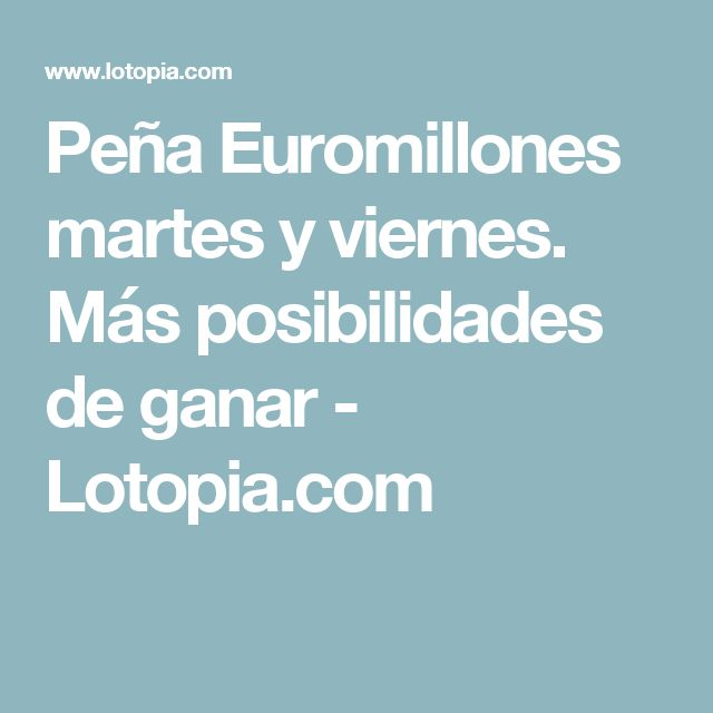 Peña Euromillones martes y viernes. Más posibilidades de ganar - Lotopia.com