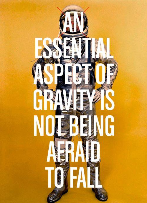 essential aspect of gravity..: Dorm Quotes, Big Fall, Afraid, Daily Inspiration, Wisdom, Astronaut, Don T