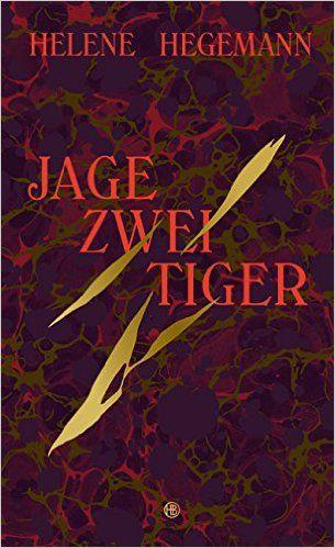 Jage zwei Tiger: Roman: Amazon.de: Helene Hegemann: Bücher