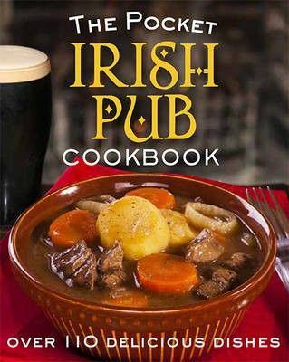 The Pocket Irish Pub Cookbook : Over 110 Delicious Recipes - Food & Drink - Books