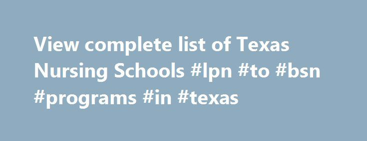 "View complete list of Texas Nursing Schools #lpn #to #bsn #programs #in #texas http://long-beach.remmont.com/view-complete-list-of-texas-nursing-schools-lpn-to-bsn-programs-in-texas/  #Texas Nursing Schools and Programs Texas, proudly known as the ""Lone Star"" state, has amazing diversity in all aspects of food, people, languages, cultures, and geography. Encased by Mexico, the U.S. and the Gulf of Mexico, there are many adventures to experience in the largest state in the continental United…"