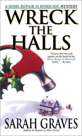 Wreck the Halls (2001) (The fifth book in the Home Repair is Homicide Mystery series) A novel by Sarah Graves