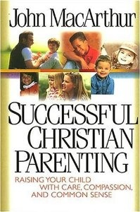 Successful Christian Parenting by Dr. John MacArthur (want to read)