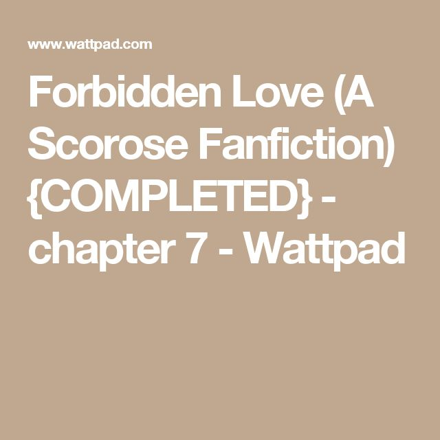 Forbidden Love (A Scorose Fanfiction) {COMPLETED} - chapter 7 - Wattpad