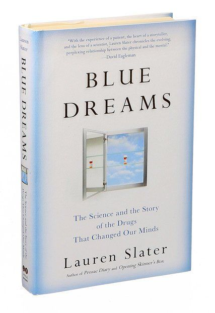 """In """"Blue Dreams,"""" the psychologist Lauren Slater explores the intersection of personality and chemistry by way of her own history with antidepressants."""
