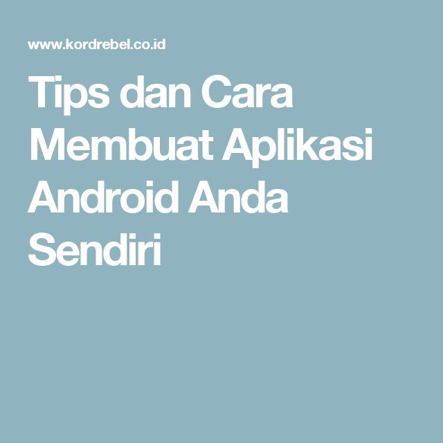 Tips dan Cara Membuat Aplikasi Android Anda Sendiri