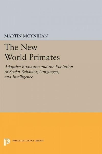 The New World Primates: Adaptive Radiation and the Evolution of Social Behavior, Languages, and Intelligence
