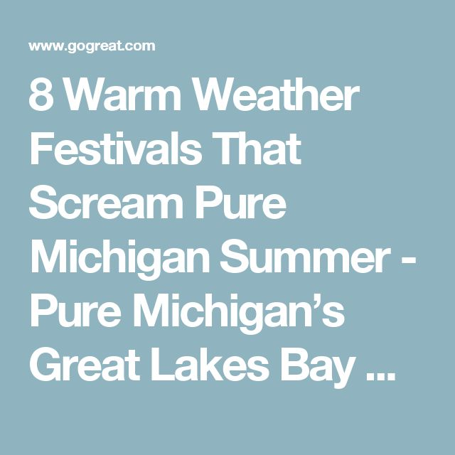 8 Warm Weather Festivals That Scream Pure Michigan Summer - Pure Michigan's Great Lakes Bay Region – Bay City, Birch Run, Chesaning, Frankenmuth, Midland and Saginaw