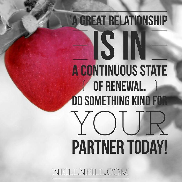 A great relationship is in a continuous state of renewal.  Do something kind for your partner today!