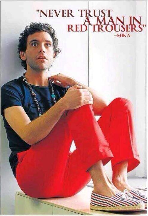 Mika quote, in red trousers