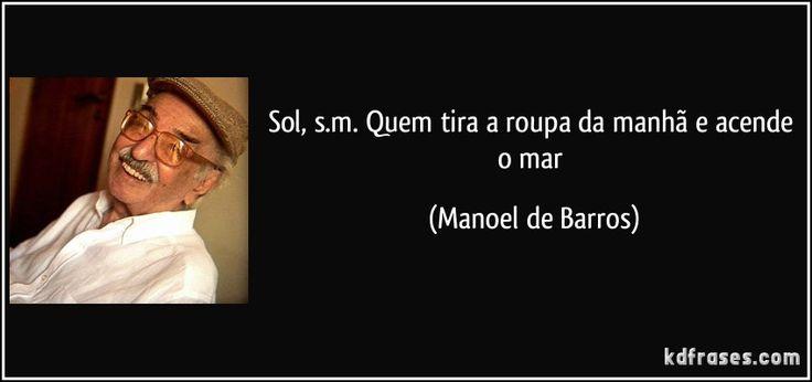 Sol, s.m. Quem tira a roupa da manhã e acende o mar (Manoel de Barros)