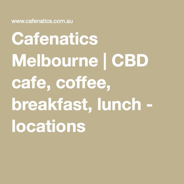 Cafenatics Melbourne | CBD cafe, coffee, breakfast, lunch - locations