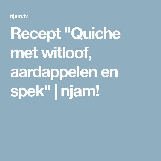 """Recept """"Quiche met witloof, aardappelen en spek""""   njam!"""