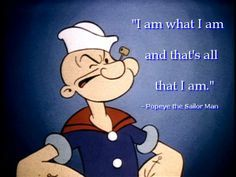 popeye quotes i am what i am - Google Search