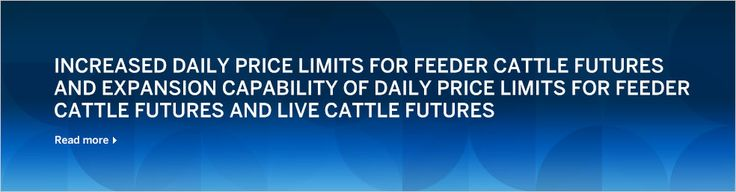 December 18, 2014: Increased daily price limits for feeder cattle futures