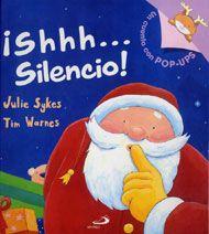 ¡Shhh..SILENCIO!  Autora: Julie Sykes  Ed.San Pablo    Papá Noel debe repartir los regalos, pero hay un problema: ¡no para de hacer ruido! BIBLIOTECA