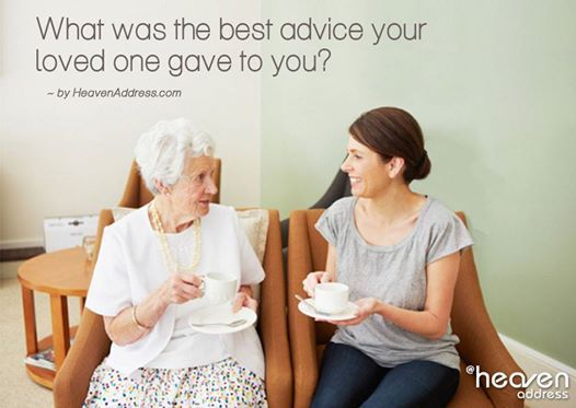 Sometimes the best advice is passed down to us from those we love.